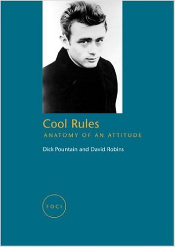Cool Rules: Anatomy of an Attitude   Dick Pountain and David Robins