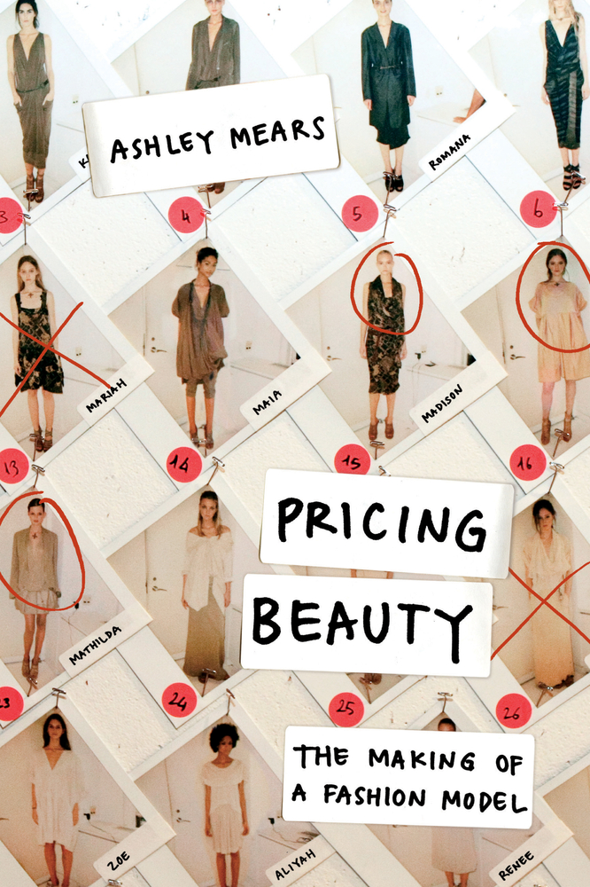 Pricing Beauty: The Making of a Fashion Model   Ashley Mears