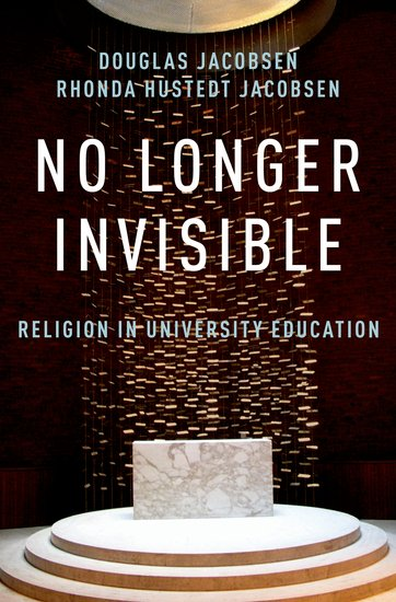 No Longer Invisible: Religion in University Education   Douglas Jacobsen & Rhonda Hustedt Jaconsen