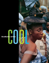 Aesthetic of the Cool: Afro-Atlantic Art and Music   Robert Farris Thompson