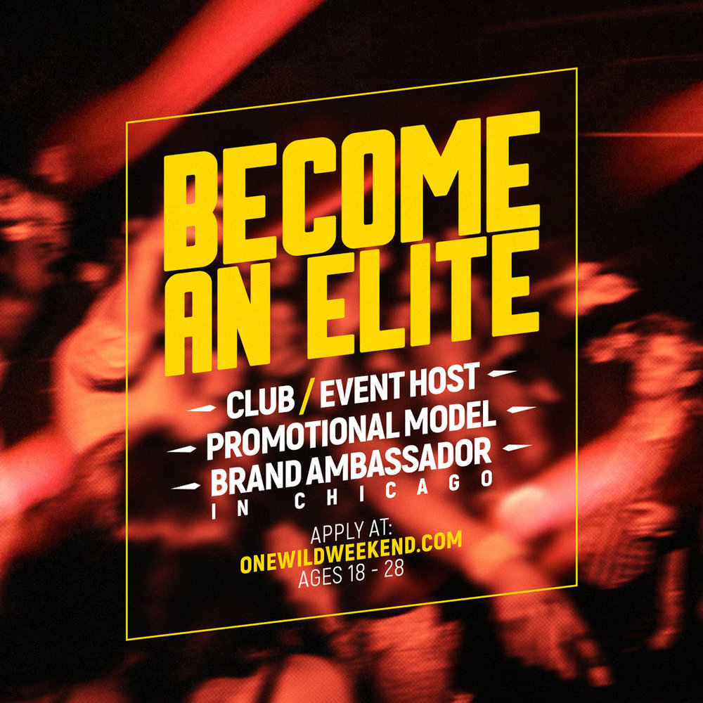 Become an Elite - Club/Event HostPromotional ModelBrand Ambassador - In ChicagoApply at :ONEWILDWEEKEND.COMAges 18-28
