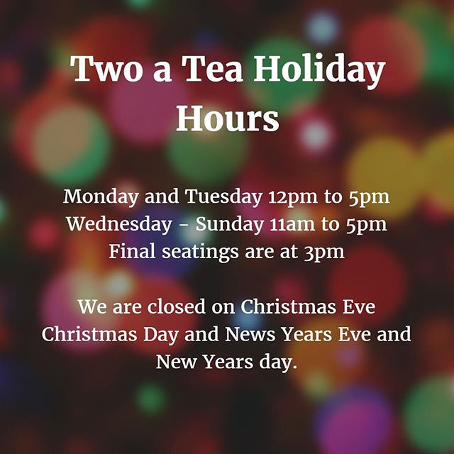 Holiday day hours and closures! #twoatea #teatime #drinkmoretea #holidayseason #holidayhours