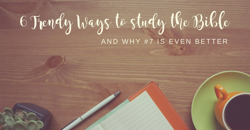 6 Trendy Ways To Study The Bible And Why 7 Is Even Better