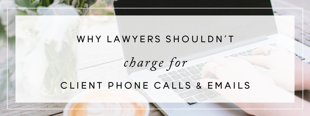 Why Lawyers Shouldn't Charge for Client Phone Calls & Emails
