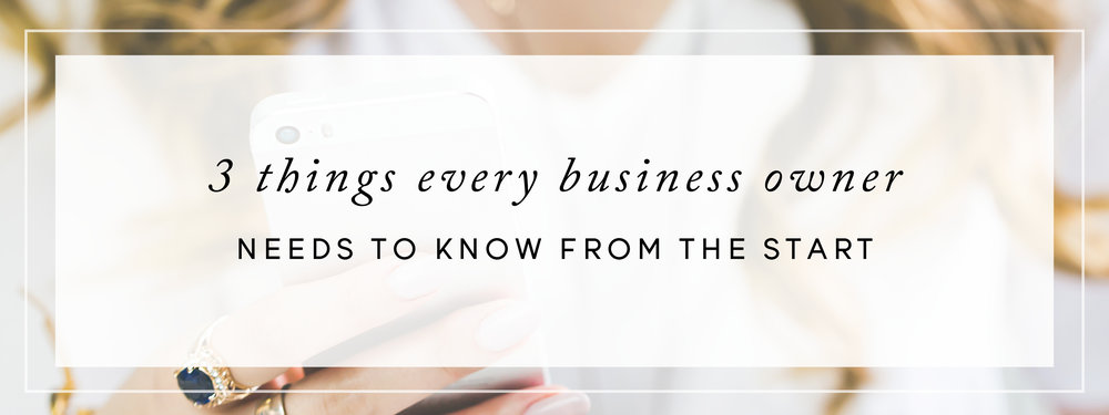 3 Things Every Business Owner Needs to Know from the Start