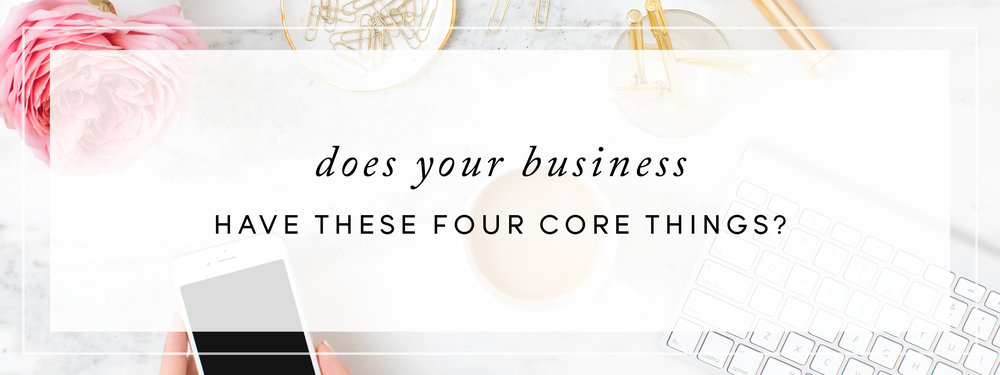 DOES YOUR BUSINESS HAVE THESE FOUR CORE THINGS?