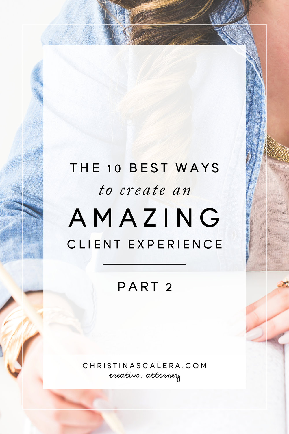 The Best Ways to Create an Amazing Client Experience, Part 2!