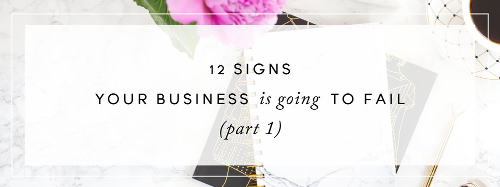 12 Signs Your Business Is Going To Fail Part 1.jpg