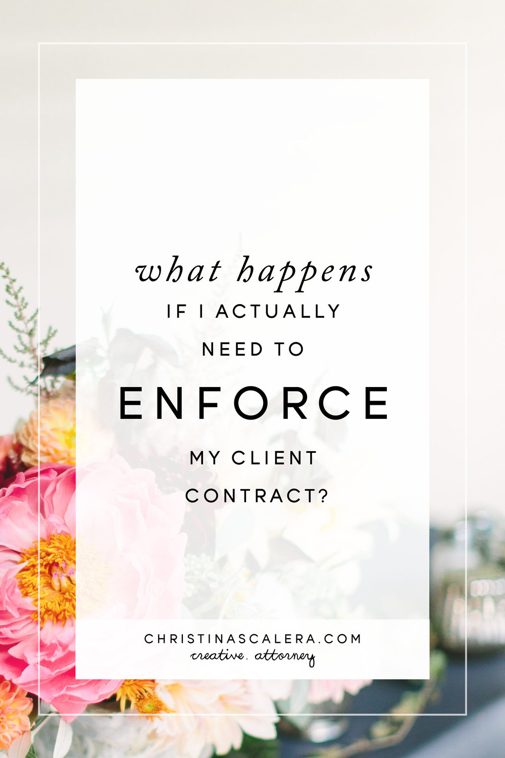 WHAT HAPPENS IF I ACTUALLY NEED TO ENFORCE MY CLIENT CONTRACT?