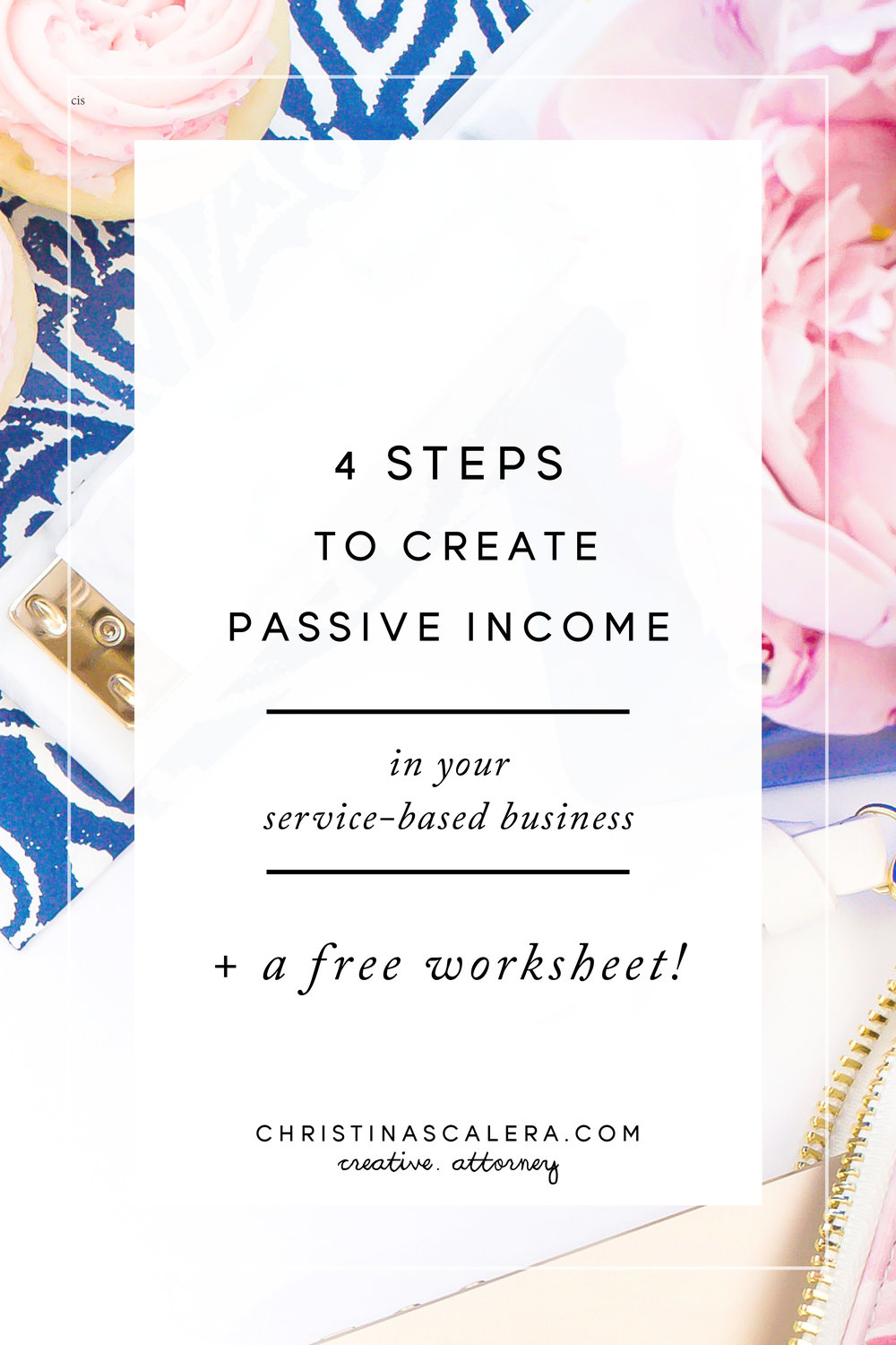 4 Steps to Create Passive Income in your Service Business' - Christina Scalera, Creative Attorney