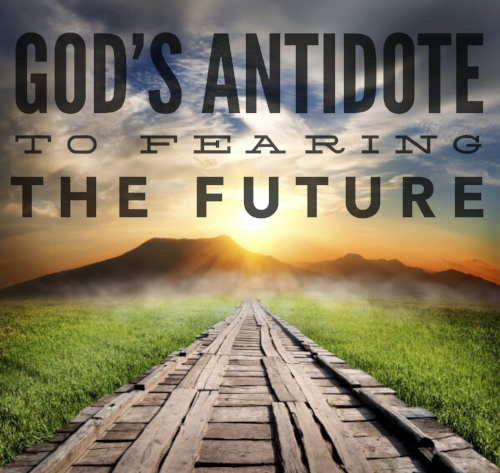 God's Antidote for Fearing the Future - Part 2 — Apostolic
