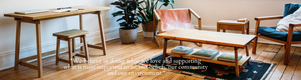 By purchasing a product form JD.Lee Furniture you are making an investment, you are supporting local designers, makers and suppliers and a belief in a better more sustainable future.