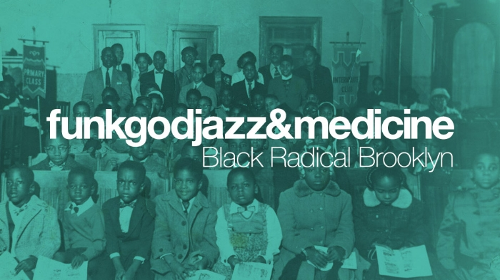 """Poster for """"Funk, God, Jazz & Medicine: Black Radical Brooklyn"""" (2014) Exhibition presented by Creative Time & Weeksville Heritage Center; Bumbray, Guest Curator."""