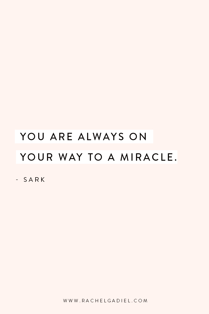 Quote_SARK_You-are-always-on-your-way-to-a-miracle .jpg