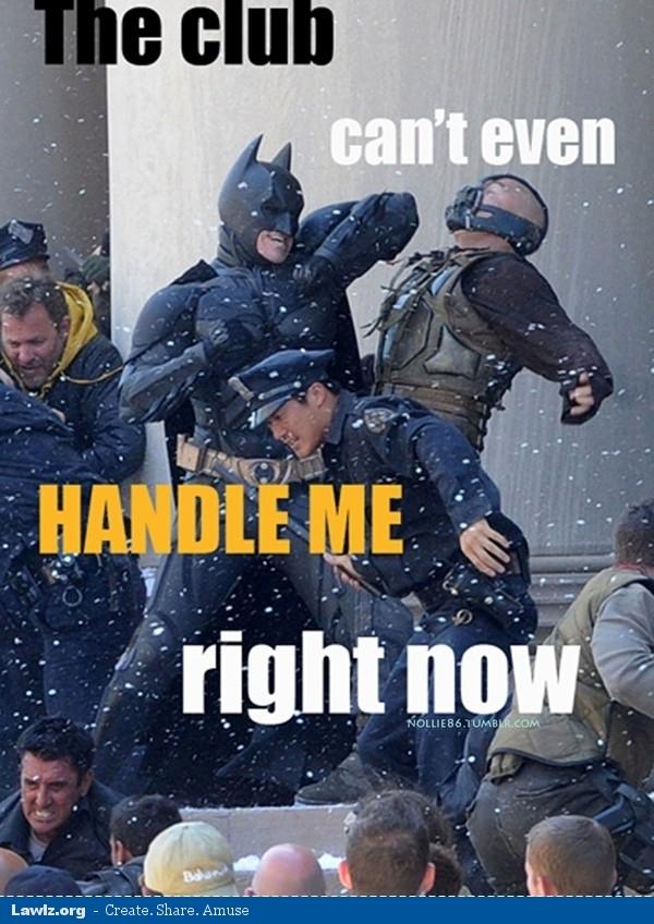 batman-dark-knight-rises-bane-meme-club-cant-even-handle-me-now.jpg