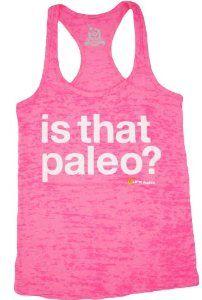 I'm pretty sure that shirt isn't Paleo