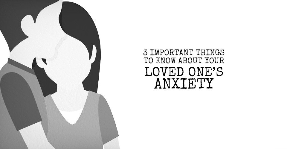 3-things-to-know-about-loved-ones-anxiety.jpg