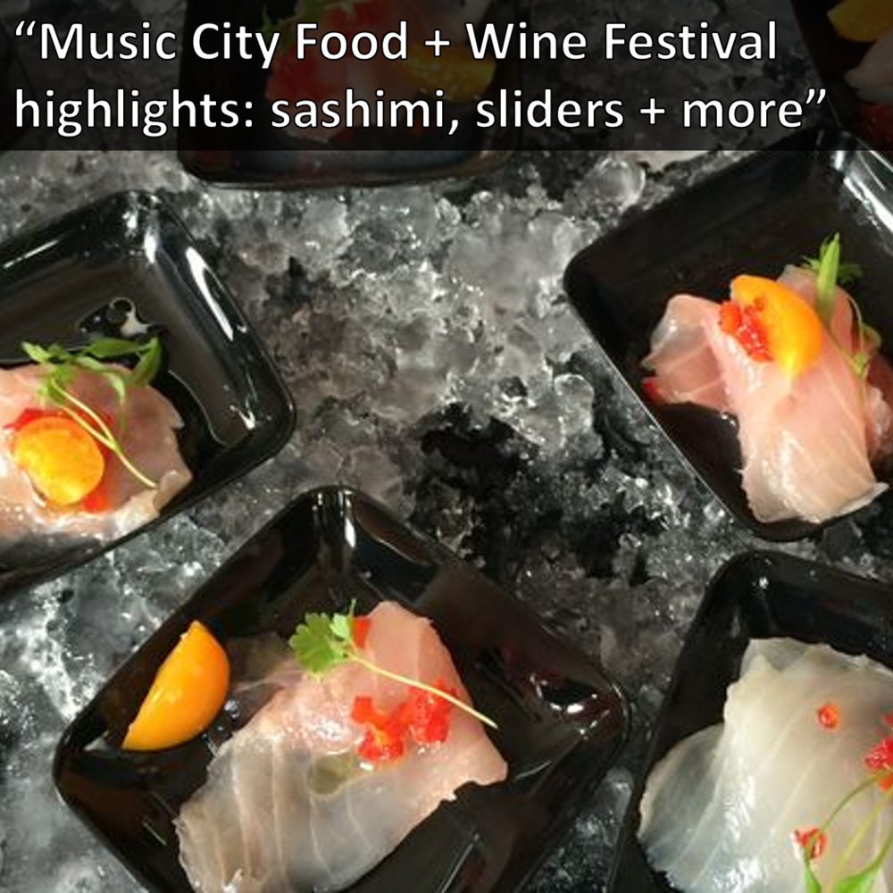 The Tennessean Virago Music City Food + Wine Festival Highlights: Sashimi, Sliders, and More