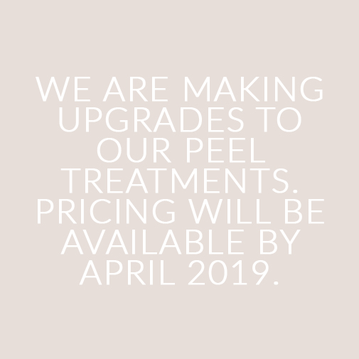 We are making upgrades to our peel treatments. Pricing will be available April 2019