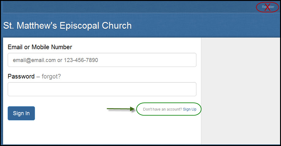 Step 1: If you haven't already, please click on the following Fellowship One link:    https://smecpnj.infellowship.com/UserLogin   . Fellowship One will open in a new window/tab. Then click on the Sign Up link (shown in GREEN OVAL) and NOT on the Register link circled in red in the upper right corner.