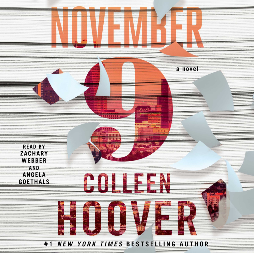 November 9  by Colleen Hoover   PUBLISHED BY Atria Books, November 10, 2015   GENRES: YOUNG ADULT, ROMANCE, CONTEMPORARY   PAGES:   307   FORMAT:   Paperback   SOURCE:   Purchashed   PACING: {3.5/5}