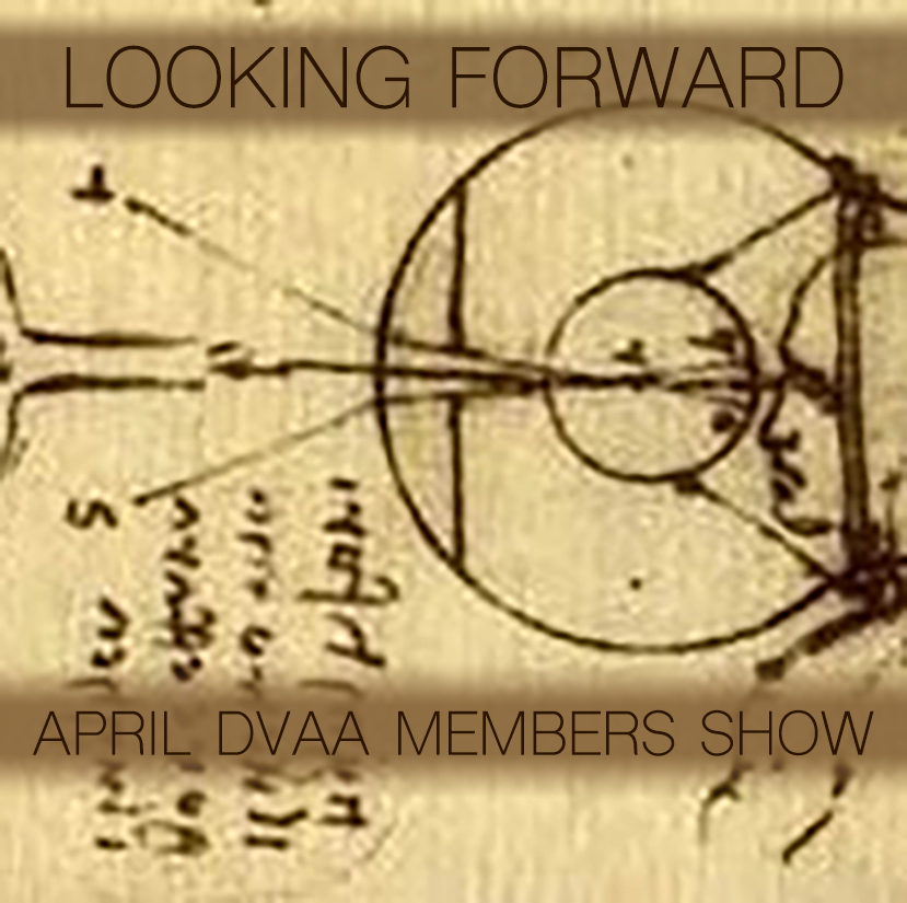 Presented by DVAA, Members Only Gallery 1  April 4th-15th