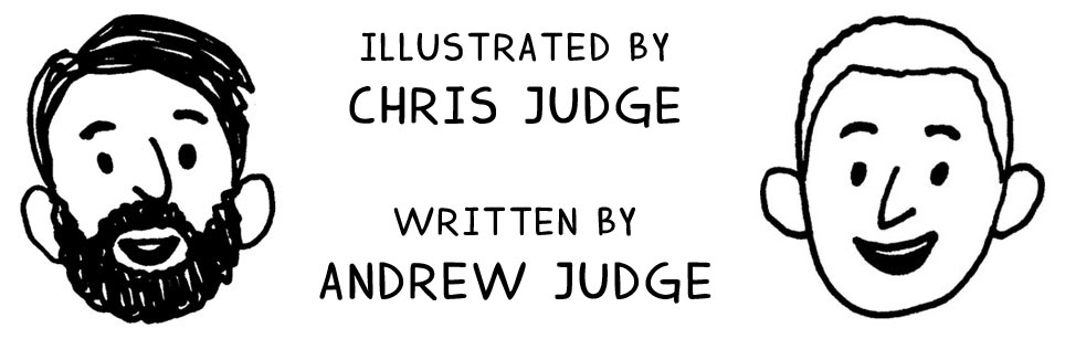 Illustrated by Chris Judge Written by Andrew Judge