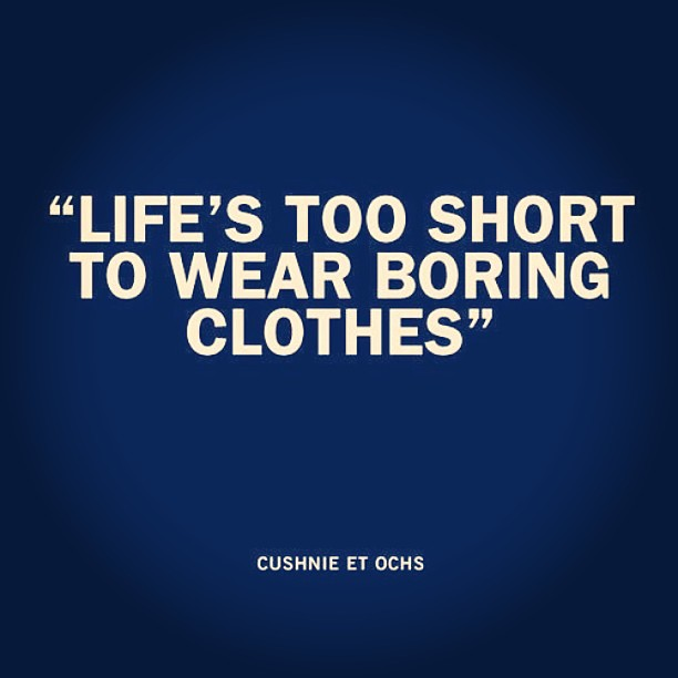 """Life's too short to wear boring clothes"" - Cushnie & Ochs"
