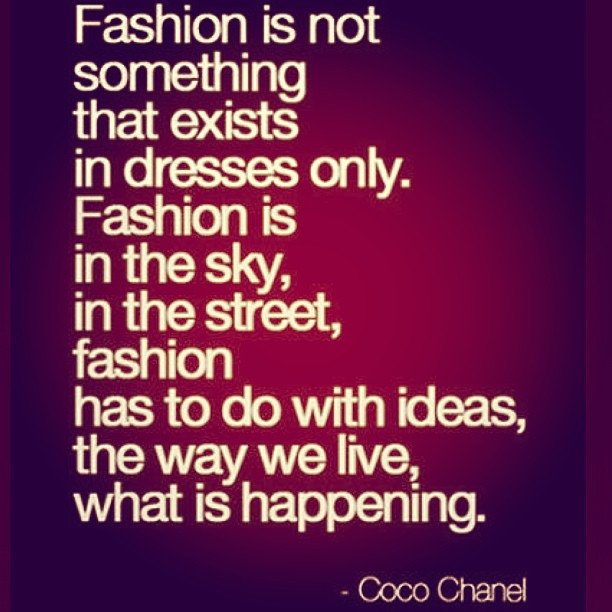 """""""Fashion is not something that exists in dresses only. Fashion is in the sky, in the street, fashion has to do with ideas, the way we live, what is happening."""" - Coco Chanel. Happy Sunday! #inspiration"""