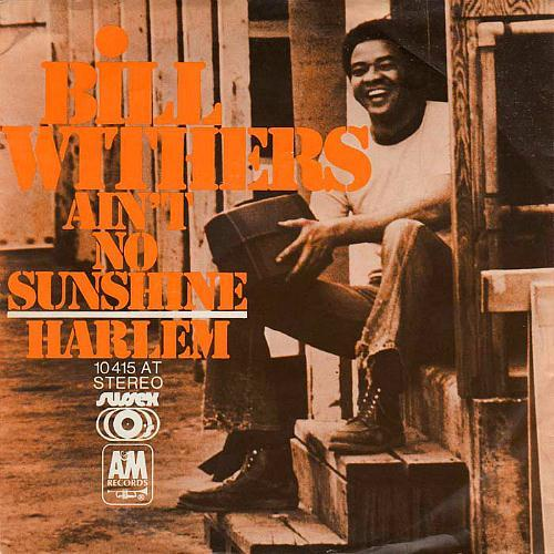 Ain't No Sunshine When She's Gone  - Bill Withers