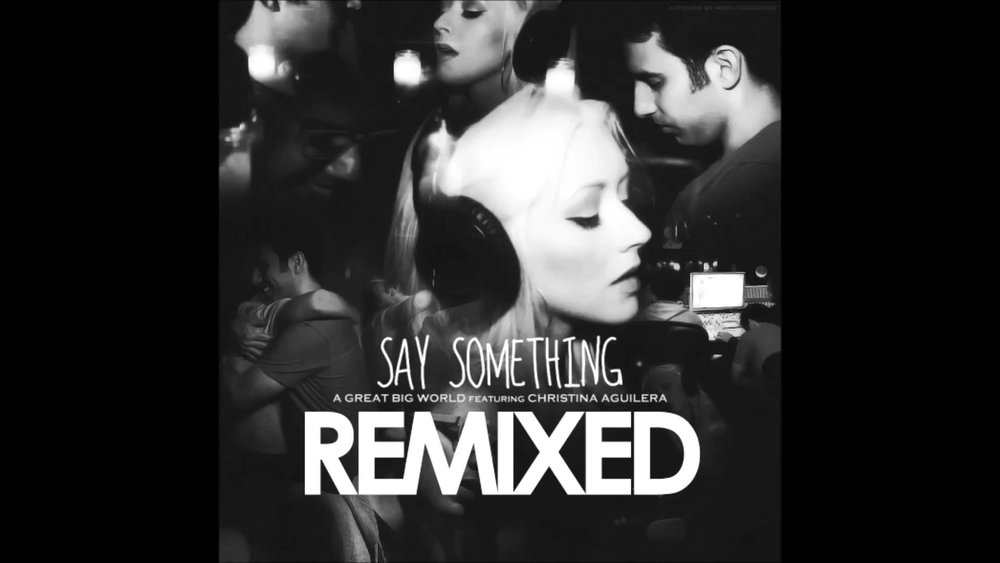 Say Something  - A Great Big World ft Christina Aguileria