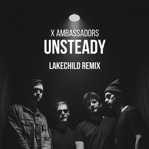 Unsteady -  X Ambassadors
