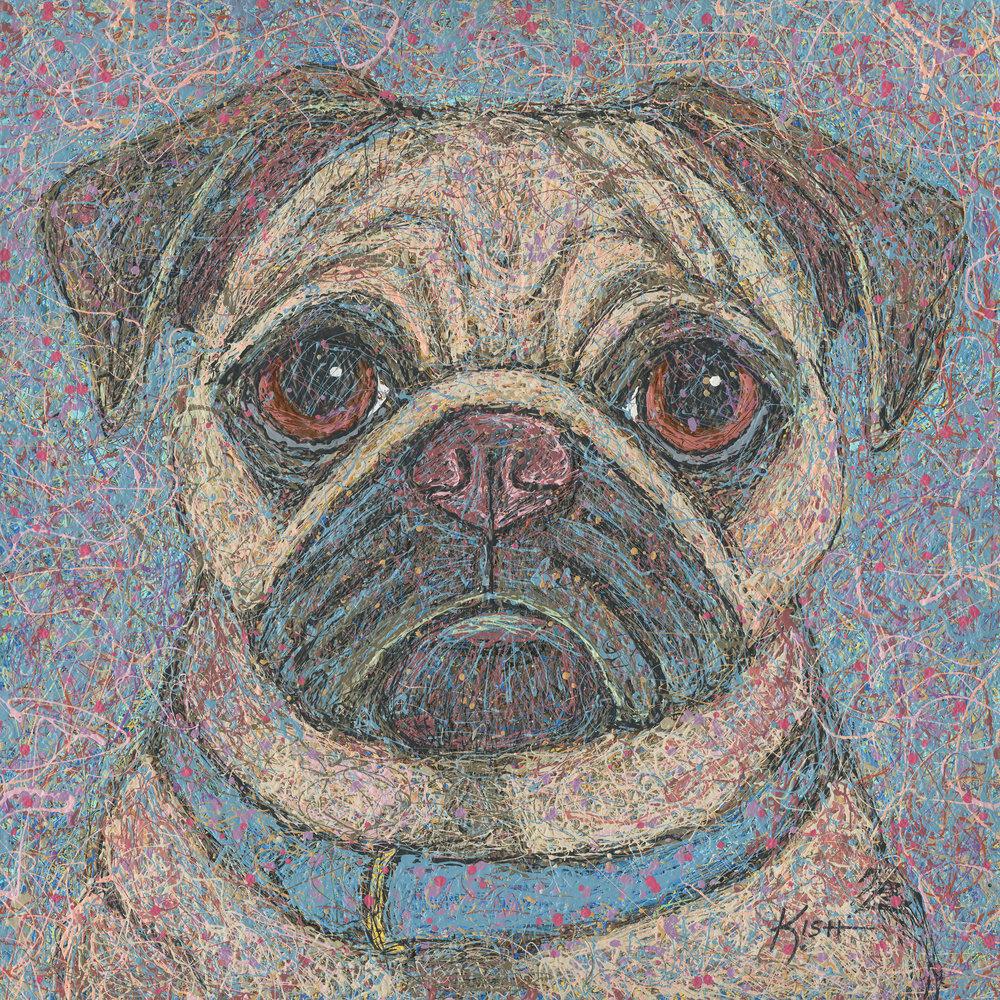 PUG - ORIGINAL ART 36 x 36—$5,500Art Print (giclee)          24 x 24 ...............$175                       36 x 36 ................$300Canvas Print (giclee)        24 x 24 ...............$450                       36 x 36 ................$800