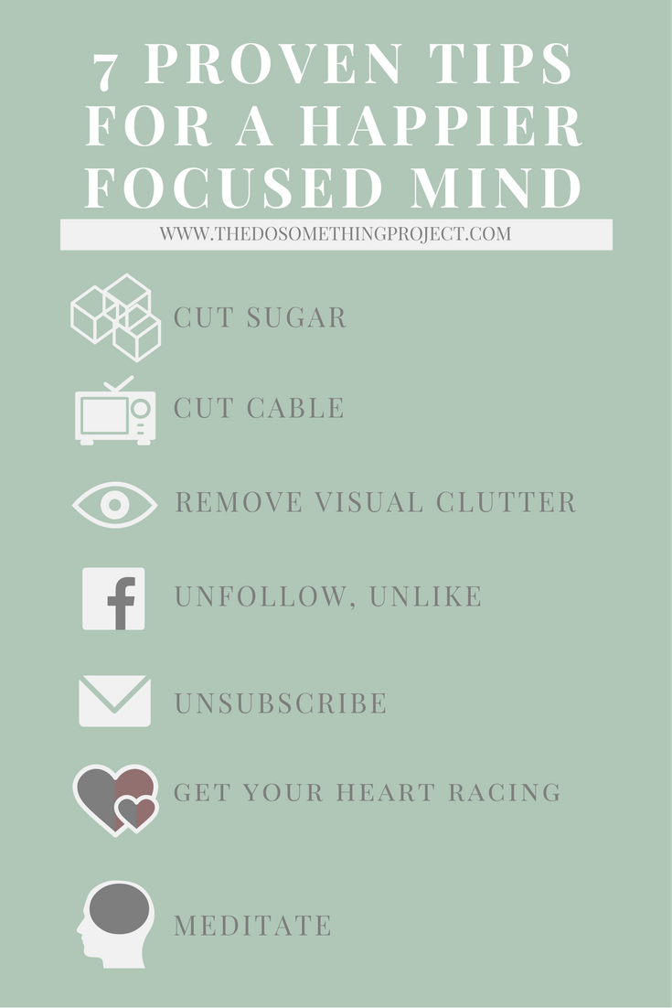 7 Tips for a happier, focused mind.  Everyday, our brain is bombarded with distractions, visual clutter, irrelevant content all vying for our attention.  No wonder our brains are tired.  Time to cut back on a few items to gain the focus we all need.