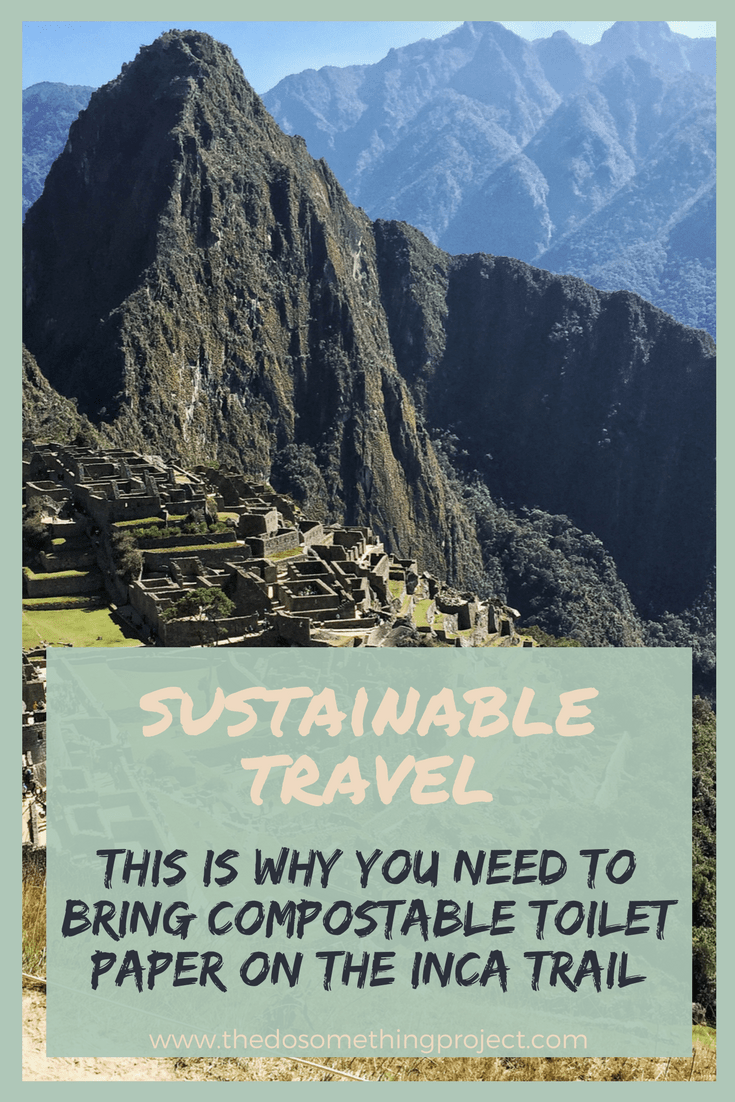 Sustainable travel and why you need to bring compostable toilet paper on the Inca Trail to Machu Picchu.