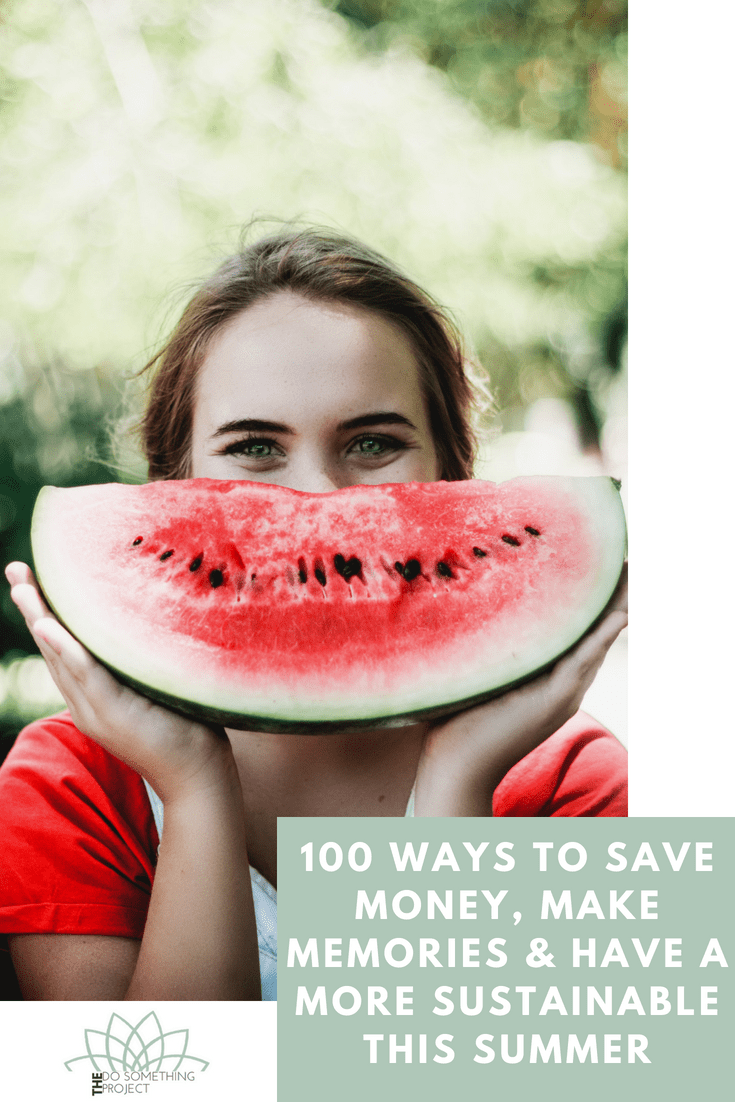 100 Ways to save money, make memories and have a more sustainable and eco-friendly summer.