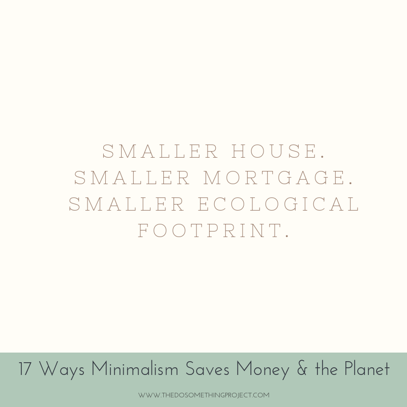 Smaller house. Smaller mortgage. Smaller ecological footprint.
