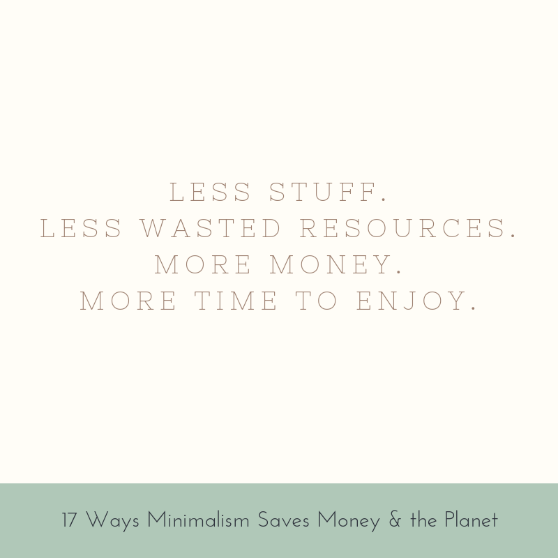 Less stuff. Less waste resources. More money. More time to enjoy.