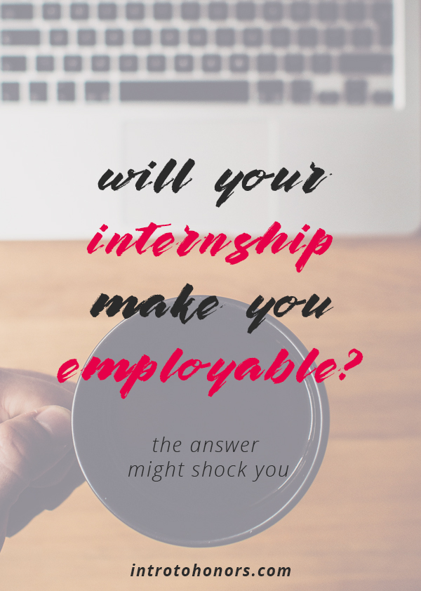 Make sure your internship will make employers want to hire you after college.