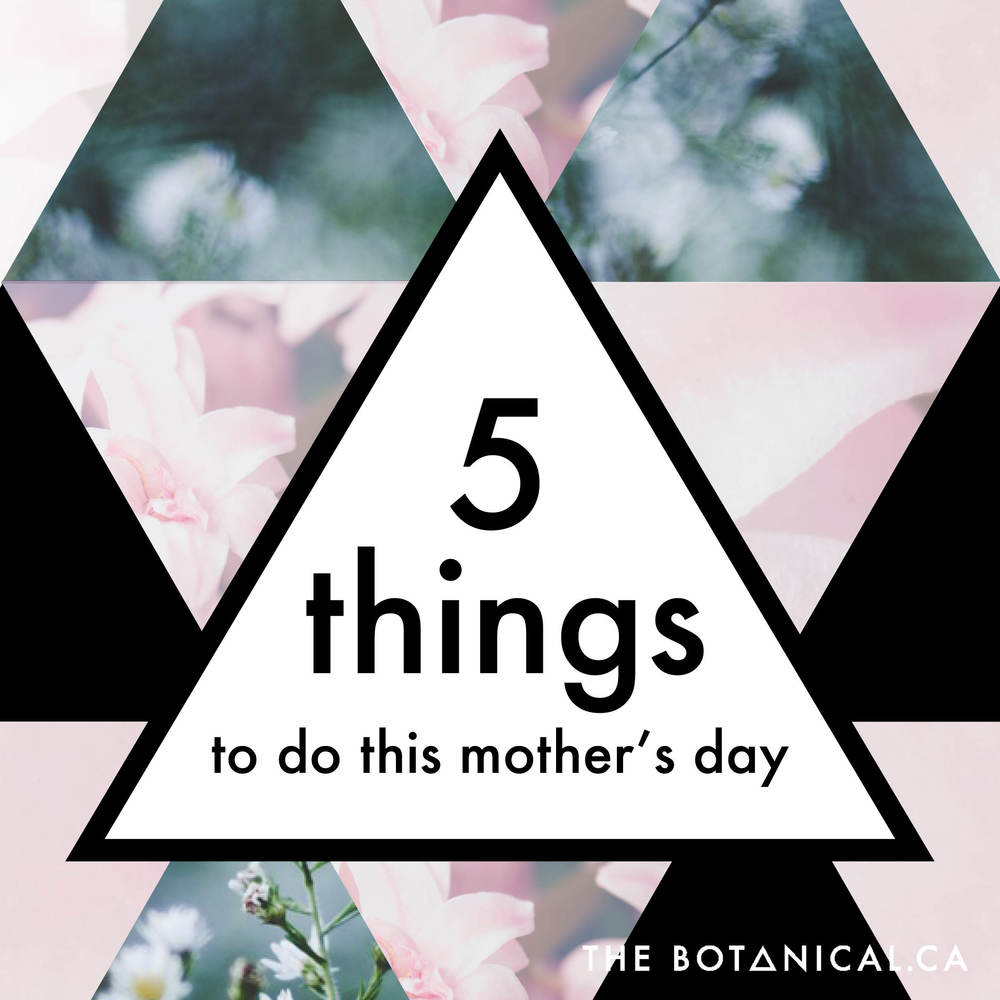 5 Things to do this Mother's Day in Winnipeg // via www.thebotanical.ca