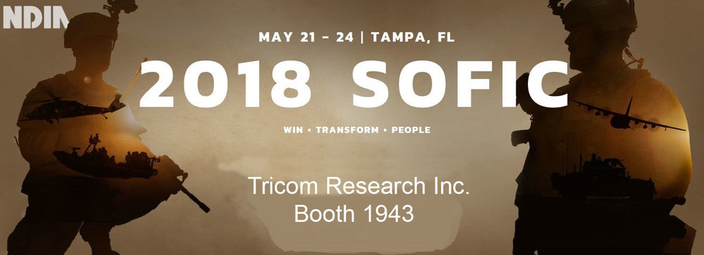 Please join USSOCOM and NDIA for the 2018 Special Operations Forces Industry Conference (SOFIC) and Exhibition, which will be held May 21–24 at the Tampa Convention Center, Tampa, FL.   Tricom Research, Inc. will be at SOFIC once again this year. Visit us in booth #1943 and see our latest developments.