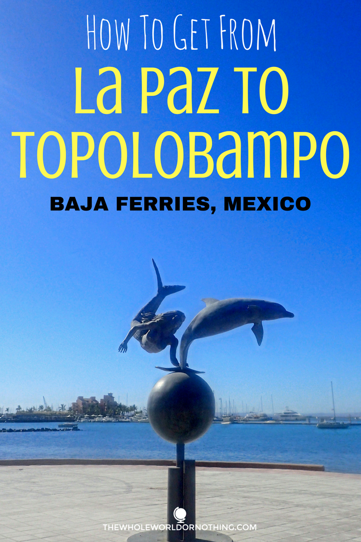 How To Get From La Paz To Topolobampo Mexico.png
