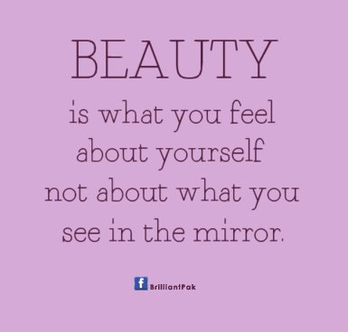 649652296-beauty-is-what-you-feel-about-yourself-not-about-what-you-see-in-the-mirror-beauty-quote.jpg