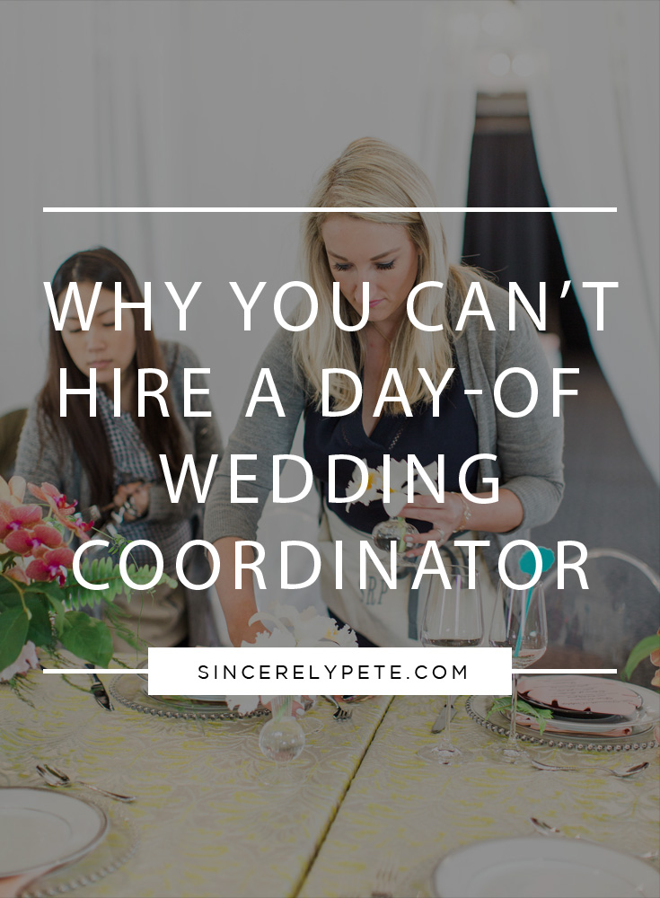 Why You Can't Hire Day of Wedding Coordinator.jpg