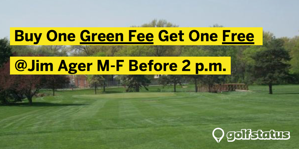 "GolfStatus Exclusive Rate Announcement This week, May 18-22, GolfStatus users who buy one green free at Jim Ager get one free* when they play before 2:00 p.m.  That's right, bring a friend and one of the green fees is covered.  All you have to do is say the keyword ""GolfStatus"" at check-in. Get out early before work, get a quick nine in over the lunch hour, or just take the afternoon off! *Valid only on the full green fee. Keep an eye out for more exclusive golf deals from GolfStatus."