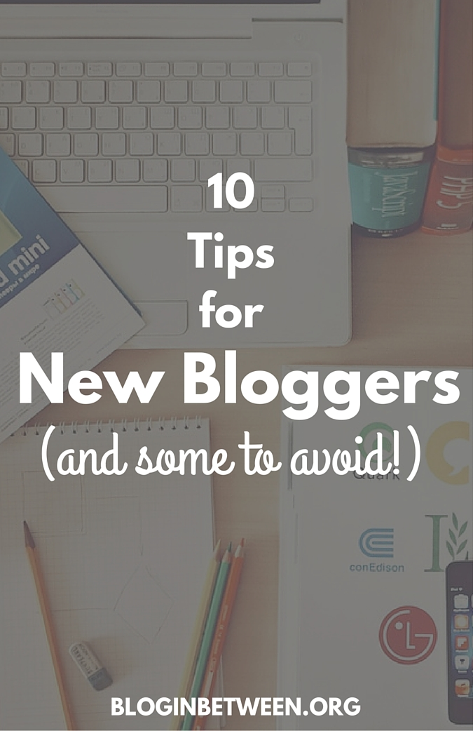 10 Tips For New Bloggers (and Some to Avoid)