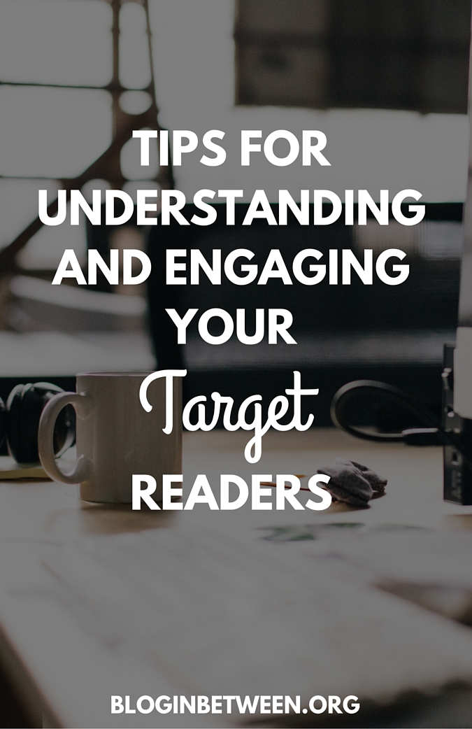 Tips for Understanding and Engaging your target readers