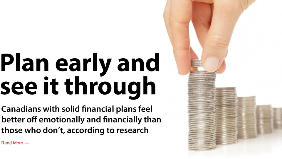 Plan early and see it through: Canadians with solid financial plans feel better off emotionally and financially than those who don't, according to research