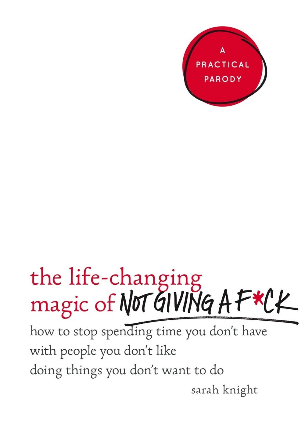 The Life-Changing Magic of Not Giving a F**K by Sarah Knigh