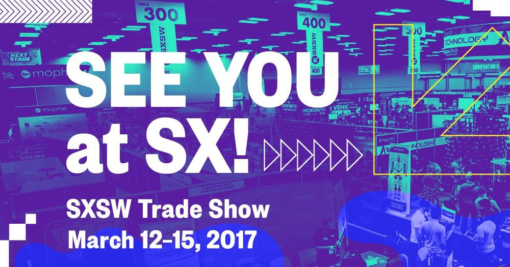 See you at SXSW! March 12-15, 2017